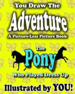 A Picture-Less Picture Book : The Pony Who Played Dress Up - Jason Jack