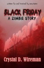 Black Friday : A Zombie Story - Crystal D Wireman