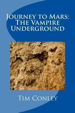 Journey to Mars : The Vampire Underground - Tim Conley