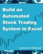Build an Automated Stock Trading System in Excel - Lawrence H Klamecki