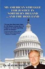 My American Struggle for Justice in Northern Ireland ... and the Holy Land - Fr Sean McManus