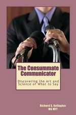 The Consummate Communicator : Simple Psychological Techniques That Guarantee Exc... - Richard S Gallagher Ma Mft