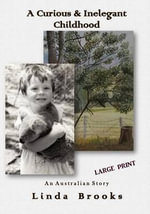 A Curious & Inelegant Childhood : An Australian Story - Linda Ruth Brooks