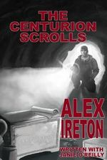 The Centurion Scrolls - Alex Ireton