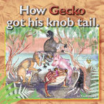 How Gecko Got His Knob Tail - Pauline Cash
