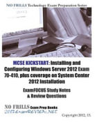 MCSE Kickstart : Installing and Configuring Windows Server 2012 Exam 70-410, Plus Coverage on System Center 2012 Installation Examfocus - Examreview