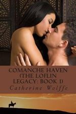 Comanche Haven (the Loflin Legacy : Book 1) - Catherine Wolffe
