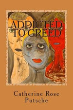 Addicted to Greed - Catherine Rose Putsche