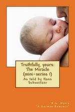 Truthfully, Yours : The Miracle (Mini-Series 1) - R G Myers
