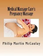Medical Massage Care's Pregnancy Massage : Building Your Future - Philip Martin McCaulay