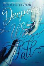 Deeper We Fall - Chelsea M. Cameron