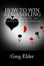 How to Win at Gambling : Easiest Methods for Recreational Gamblers - MR Greg Elder