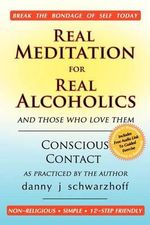 Real Meditation for Real Alcoholics - Danny J Schwarzhoff
