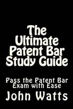 The Ultimate Patent Bar Study Guide : (Dec. 2012 LSAT) - John Watts Esq