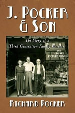 J. Pocker & Son : The Story of a Third Generation New York Family Business - MR Richard Pocker