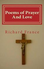 Poems of Prayer and Love - Richard France