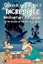 Oswald and Boris's Incredible Involuntary Adventure on the Island of the Not Quite Right - Peter Shearing