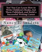 Yes! You Can Learn How to Write Children's Books, Get Them Published, and Build a Successful Writing Career - Nancy I Sanders
