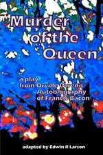 Murder of the Queen - The Play - Edwin R Larson