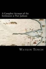 A Complete Account of the Settlement at Port Jackson - Watkin Tench