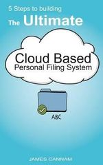 5 Steps to Building the Ultimate Cloud Based Personal Filing System - MR James Cannam