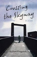 Crossing the Skyway : Poems - Barbara Gregorich