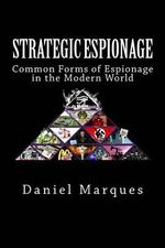 Strategic Espionage : Common Forms of Espionage in the Modern World - Daniel Marques