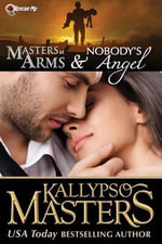 Masters at Arms & Nobody's Angel : Combined Volume with Books #1 and #2 - Kallypso Masters
