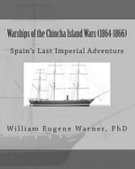 Warships of the Chincha Island Wars (1864-1866) : Spain's Last Imperial Adventure - William Eugene Warner