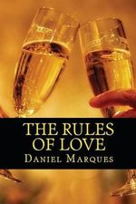 The Rules of Love : The Truth about Compassion, Attraction and Romance - Daniel Marques
