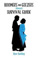 Boomers and Geezers (Almost) Survival Guide : Humor for Boomers Headed Towards Geezerdom. a Survival Guide Almost Because We Never Found the Fountain - Ben Swilley