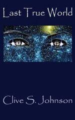 Last True World - Clive S Johnson