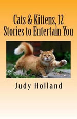 Cats & Kittens, 12 Stories to Entertain You - Judy Holland