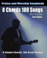 8 Chords 100 Songs Worship Guitar Songbook : 8 Simple Chords - Eric Michael Roberts
