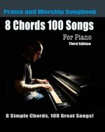 8 Chords 100 Songs Praise and Worship Songbook for Piano : 8 Simple Chords - Eric Michael Roberts