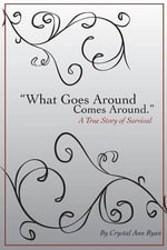 What Goes Around Comes Around a True Story of Survival - Crystal Ann Ryan