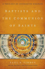 Baptists and the Communion of Saints : A Theology of Covenanted Disciples - Paul S. Fiddes