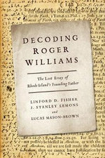 Decoding Roger Williams : The Lost Essay of Rhode Islandas Founding Father - Linford D. Fisher