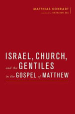 Israel, Church, and the Gentiles in the Gospel of Matthew - Matthias Konradt