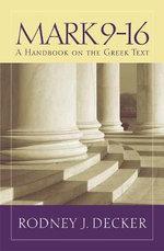 Baylor Handbook on the Greek New Testament : Mark 9-16 - Rodney J. Decker
