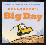 Bulldozer's Big Day - Candace Fleming
