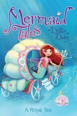 A Royal Tea : Mermaid Tales - Debbie Dadey