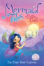 The Polar Bear Express : Mermaid Tales - Debbie Dadey