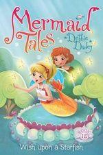 Wish Upon a Starfish : Mermaid Tales - Debbie Dadey