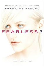 Fearless 3 : Rebel; Heat; Blood - Francine Pascal