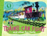 Trains Can Float : And Other Fun Facts - Laura Lyn Disiena