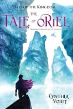 The Tale of Oriel : Tales of the Kingdom - Cynthia Voigt