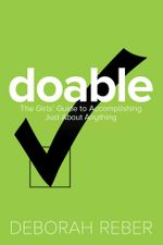 Doable : The Girls' Guide to Accomplishing Just About Anything - Deborah Reber