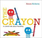 The Crayon : A Colorful Tale about Friendship - Simon Rickerty