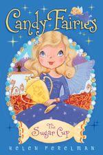 The Sugar Cup : Candy Fairies - Helen Perelman